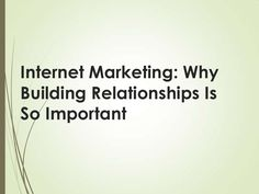 internet-marketing-why-building-relationships-is-so-important by Kay Franklin via Slideshare