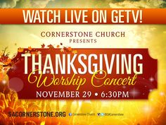 Invite your friends and family to Cornerstone Church for a special Thanksgiving Worship Concert on November 29th at 6:30PM CT. Admission is FREE! Live streaming available on GETV.org