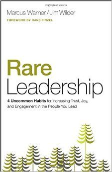 Rare Leadership: 4 Uncommon Habits For Increasing Trust, Joy, and Engagement in the People You Lead: Marcus Warner, Jim Wilder: 9780802414540: Amazon.com: Books