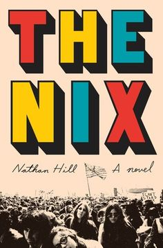 "The Nix by Nathan Hill (August 2016) ""Place Hill's engrossing, skewering, and preternaturally timely tale beside the novels of Tom Wolfe, John Irving, Donna Tartt, and Michael Chabon."" --Booklist starred review"