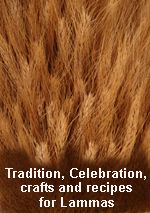 Traditions, Celebrations, Crafts and Recipes for Lammas/ Lughnasad from The Goddess and the Green Man.