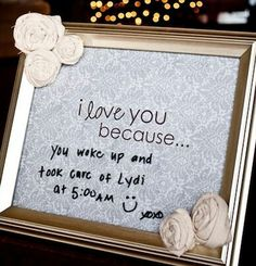 Cute way to tell your spouse thank you and you love them .. framed note and dry erase marker