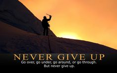 Motivation  jaywillis1  posted a photo:  	         Never give up. Go over, go under, go around, or go through. But never give up. #moving #motivation  http://www.flickr.com/photos/98323572@N04/32905161616/