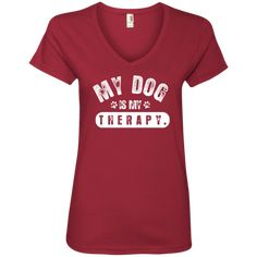 My Dog Is My Therapy - Ladies V Neck, T-Shirts. #rescue #rescuedog #animal #pets #fashion #shopping #v-neck