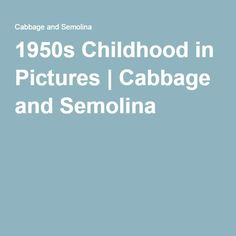 1950s Childhood in Pictures | Cabbage and Semolina
