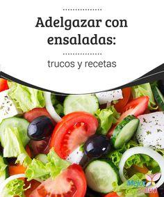 Adelgazar con ensaladas: trucos y recetas  Una forma excelente de ir perdiendo peso es mediante las ensaladas. La mezcla exquisita de verduras, legumbres y frutas no solo nos aporta las vitaminas y los antioxidantes que nuestro cuerpo necesita,