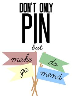 a reminder to live outside of Pinterest :)