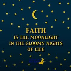 faith is the moonlight in the gloomy nights of life