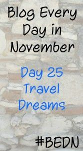 Travel Dreams - Day 25 #BEDN