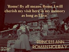 Rome! By all means, Rome. I will cherish my visit here in my memory as long as I live / Quote / Princess Ann/ Roman Holiday / Audrey Hepburn