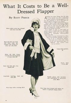 What Flapper Clothing Cost in the 1920's : http://www.vintagedancer.com/1920s/what-clothing-cost/  $150 coat, $25 blouse, $30 skirt, $20 handbag, $4.50 stockings, $5 flower clip, $10 pearl necklace, $8.50 gloves, $18.50 shoes for a total of $356.50 or about $4,628 in today's money. Wow!