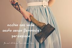 Nero come la notte dolce come l'amore caldo come l'inferno: Occhio non vede, sesto senso femminile percepisce....