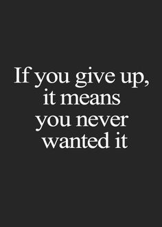 If you give up, it means you never wanted it. #meet #connect #explore #byber
