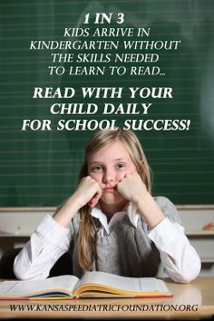Read with your child so that they can have school success.  www.kansaspediatricfoundation.org
