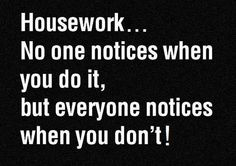 On Housework.and when you do, do it, everyone thinks it's a blank canvas for their expression. Great Quotes, Me Quotes, Funny Quotes, Inspirational Quotes, Strong Quotes, Quotable Quotes, The Words, Monday Inspiration, Truth Hurts