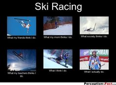 Ski Racing ... - What people think I do, what I really do - Perception Vs Fact