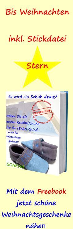 """Bis Weihnachten 2017 gibt es bei Sonena nicht nur das kostenlose eBook / Freebook DIY """"So wird ein Schuh draus"""" - Nähen Sie die ersten Krabbelschuhe für Ihr Kind oder Enkelkind - sondern auch noch die kostenlose Stickdatei für den kleinen, weihnachtlichen  Stern. Nun schnell wunderschöne Weihnachtsgeschenke nähen und selber machen! - Viel Spaß dabei."""