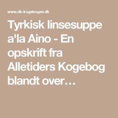 Tyrkisk linsesuppe a'la Aino - En opskrift fra Alletiders Kogebog blandt over…