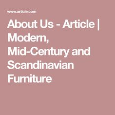 About Us - Article | Modern, Mid-Century and Scandinavian Furniture