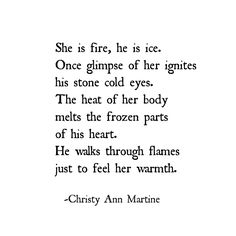 She is fire, he is ice poem - Romantic Quotes and Poetry by Christy Ann Martine . - She is fire, he is ice poem – Romantic Quotes and Poetry by Christy Ann Martine - Ice Quotes, Hell Quotes, Water Quotes, She Is Quotes, Quotes Quotes, Qoutes, Passion Quotes, Romance Quotes, Fire And Ice Poem