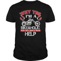 WHY YES, I'M A BIKEAHOLIC AND NO I DON'T NEED HELP. Biker Shirts, Jean Shirts, Black Men, Black Guys, Tshirts Online, Cool Shirts, Printed Shirts, Shirt Designs, T Shirt