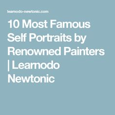 10 Most Famous Self Portraits by Renowned Painters | Learnodo Newtonic