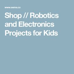 Shop // Robotics and Electronics Projects for Kids