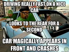 gta sanandreas memes | ... Car magically appears in front and crashes Gta San Andreas Logic