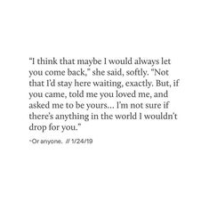 I think i would drop anything. Its not good i know that but damn i loved you so much I think i would Crush Quotes, Mood Quotes, Poetry Quotes, Life Quotes, Positive Quotes, Poems Porn, Breakup Quotes, Heartbroken Quotes, Pretty Words