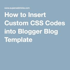 How to Insert Custom CSS Codes into Blogger Blog Template