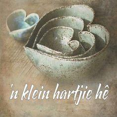 'n klein hartjie hê Afrikaans, South Africa, Decorative Bowls, Hearts, Afrikaans Language, Heart