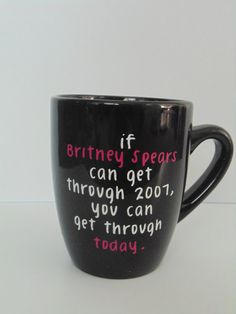If Britney Spears Can Get Through. coffee mug on Etsy, $12.00 I have to buy this!! For Tina Welch!!