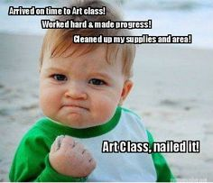 Meme Maker - Arrived on time to Art class! Worked hard & made progress! Cleaned up my supplie