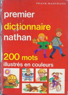 F. Marchand, Premier dictionnaire Nathan (200 mots illustrés en couleurs) French Learning Books, Sequencing Cards, French Education, French Expressions, French Words, French Lessons, Learn French, French Language, Teaching Kids