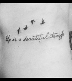 """""""Life is a beautiful struggle"""" this quote will soon be a part of my own tattoo."""