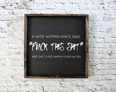 A Wise Woman Once Said Fuck This Shit Wood Sign | Funny Office Decor | Rustic Signs | Gift Under 40 | Office Art | Funny Signs
