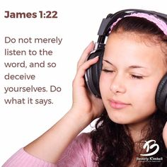 """""""Do not merely listen to the word and so deceive yourselves. Do what it says."""" James 1:22 #dosomething #action #beverlykimball"""