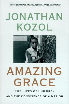 Amazing Grace by Jonathan Kozol.    Astonishing book about inequalities in the education system. Read it. Then read his other book Savage Inequalities.