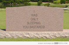 I was only sleeping! - Tombstone with a funny writing: I was only sleeping, you bastards!