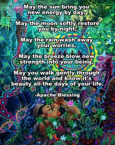 artist: Juan Carlos Taminchi from Sun Gazing Apache Blessing Psychedelic Quotes, Prayer Verses, Thing 1, A Day In Life, New Energy, Beautiful Words, Life Lessons, Wise Words, Quotes To Live By
