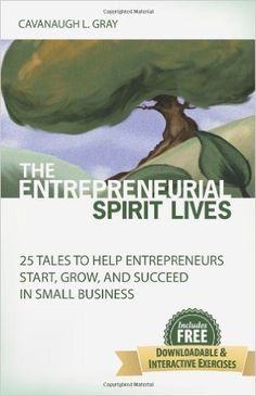 The Entrepreneurial Spirit Lives: 25 Tales to Help Entrepreneurs Start, Grow and Succeed in Small Business: Amazon.es: Cavanaugh L Gray: Libros en idiomas extranjeros