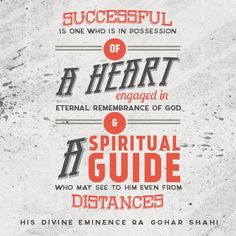 #QuoteoftheDay 'Successful is one who is in possession of a heart engaged in eternal remembrance of God and a spiritual guide who may see to him even from distances.' - His Divine Eminence RA Gohar Shahi