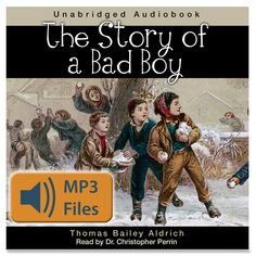 """The Story of a Bad Boy from Classical Academic Press - The Story of a Bad Boy (1870) is an entertaining novel in the """"bad boy"""" genre, a precursor to Mark Twain's Tom Sawyer and Huckleberry Finn.  Audio book 