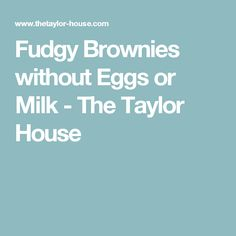 Fudgy Brownies without Eggs or Milk - The Taylor House 8x8 Pan, Fudgy Brownies, Cookie Bars, Vegan Vegetarian, Allergies, Milk, Eggs, Random Thoughts, Baking