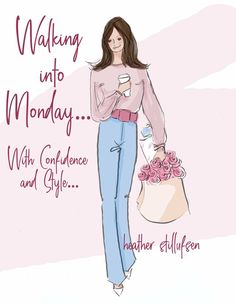 Walking into Monday by Heather Stillufsen Heathers Quotes, Positive Quotes For Women, Monday Quotes Positive, Positive Life, Beauty Quotes, Fashion Quotes, Fashion Art, Morning Quotes, Sweet Girls