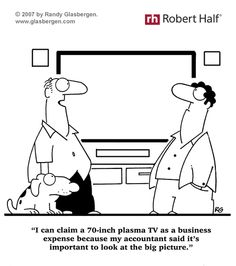 I can a plasma TV a a business expense because my account said it's important to look at the big picture - The Memes Factory Accounting Puns, Accounting And Finance, Taxes Humor, Office Jokes, Business Cartoons, Cartoon Jokes, Work From Home Opportunities, Work Humor, Work Funnies