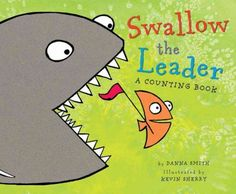 SWALLOW THE LEADER A Counting Book written by Danna Smith and illustrated by Kevin Sherry. A fun little story of counting from 1 to 10 and then back again. See who gets added and who gets swallowed in the fish habitat.