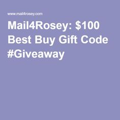Mail4Rosey: $100 Best Buy Gift Code #Giveaway