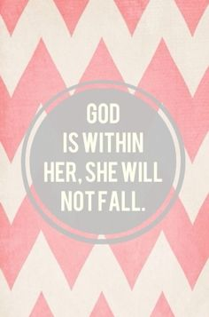 Psalm 46:5 5 God is in the midst of her; she shall not be moved: God shall help her, and that right early.