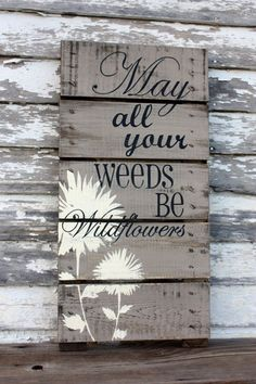 May all your weeds be wildflowers.